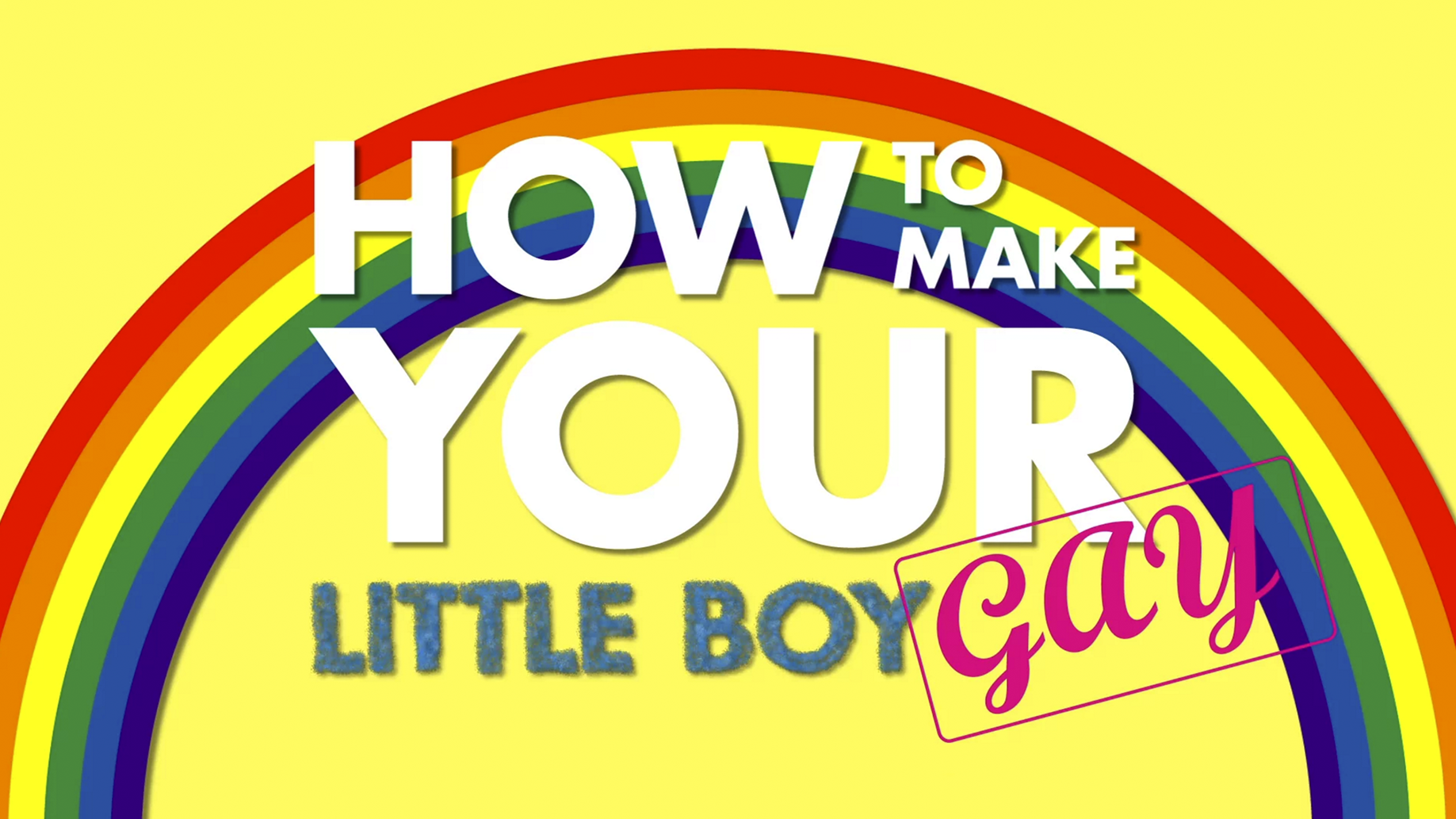 How To Make Your Little Boy Gay